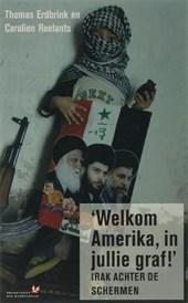 'Welkom Amerika, in jullie graf!'