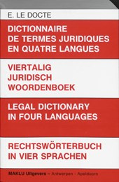 Dictionnaire de termes juridiques en quatre langues = Viertalig juridisch woordenboek = Legal dictionary in four languages = Rechtsworterbuch in vier Sprachten Nederlands/Duits/Engels/Frans