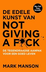 De edele kunst van not giving a fuck | Mark Manson | 9789400509023