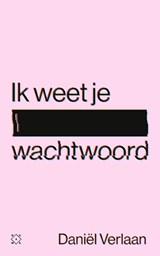 Ik weet je wachtwoord | Daniël Verlaan | 9789493168060