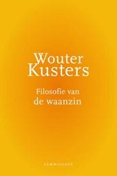 Wouter Kusters - Filosofie van de waanzin
