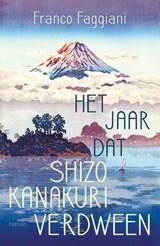 Het jaar dat Shizo Kanakuri verdween   Franco Faggiani   9789056726485