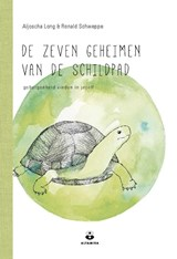 De zeven geheimen van de schildpad | Aljoscha Long ; Ronald Schweppe | 9789401302876