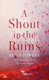 Shout in the ruins | Kevin Powers | 9781473667785