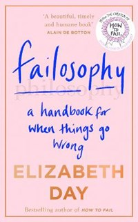Failosophy: a handbook for when things go wrong | Elizabeth Day |