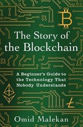 The Story of the Blockchain: A Beginner's Guide to the Technology That Nobody Understands