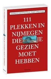 111 plekken in Nijmegen die je gezien moet hebben