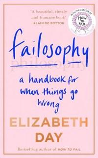 Failosophy: a handbook for when things go wrong | Elizabeth Day |