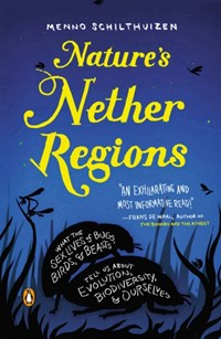 Nature's nether regions   Menno Schilthuizen  