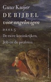 De Bijbel voor ongelovigen / 5 5 De twee koninkrijken, Job en de profeten