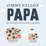 Papa | Jimmy Fallon ; Miguel Ordonez | 9789026146619