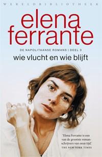 Wie vlucht en wie blijft   Elena Ferrante  
