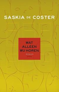 Wat alleen wij horen | Saskia de Coster |