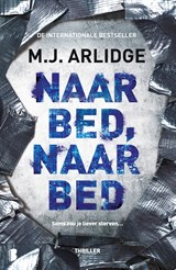 Naar bed, naar bed | M.J. Arlidge | 9789402308983