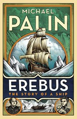 Erebus: the story of a ship | Michael Palin | 9781847948137
