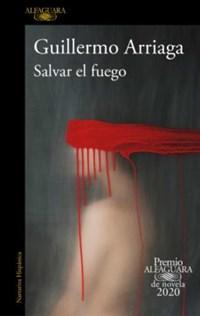 Salvar el fuego   Guillermo Arriaga  