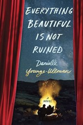Everything Beautiful Is Not Ruined | Danielle Younge-Ullman |