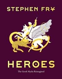 Heroes: The Greek Myths Reimagined   Stephen Fry  