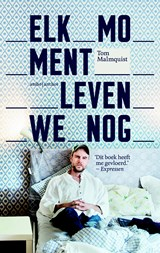 Elk moment leven we nog | Tom Malmquist | 9789026334887
