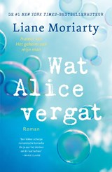 Wat Alice vergat | Liane Moriarty | 9789400509658