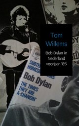 Bob Dylan in Nederland voorjaar '65 | Tom Willems | 9789402133561