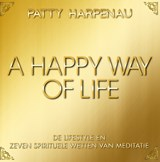 A Happy Way of Life | Patty Harpenau & Sieneke de Rooij | 9789082492538