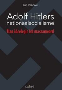 Adolf Hitlers nationaalsocialisme | Luc Vanhixe |