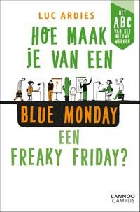 Hoe maak je van een blue Monday een freaky Friday? | Luc Ardies |