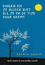 De dingen die je alleen ziet als je er de tijd voor neemt   Haemin Sunim   9789022581124