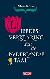 Liefdesverklaring aan de Nederlandse taal   Mira Feticu   9789044543681