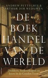 De boekhandel van de wereld   Andrew Pettegree ; Arthur Der Weduwen   9789045034997