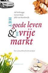 Het goede leven & de vrije markt   Ad Verbrugge ; Govert Buijs ; Jelle van Baardewijk   9789047709589