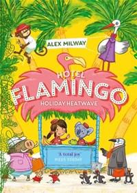 Hotel flamingo (02): holiday heatwave   Alex Milway  