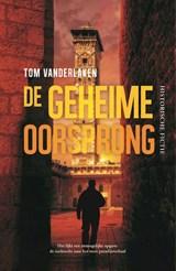 De geheime oorsprong | Tom Vanderlaken | 9789020542042