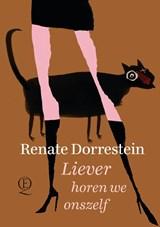 Liever horen we onszelf | Renate Dorrestein | 9789021408170