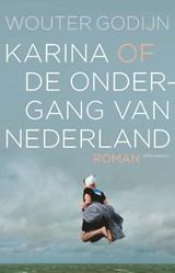 Karina of de ondergang van Nederland | Wouter Godijn | 9789025463830