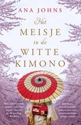 Het meisje in de witte kimono | Ana Johns | 9789026150005