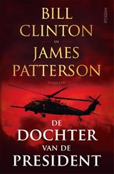 De dochter van de President | Bill Clinton ; James Patterson | 9789046828540