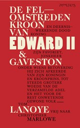 De felomstreden kroon van Edward II | Tom Lanoye ; Christopher Marlowe | 9789044635522