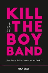 Kill the Boy Band | Goldy Moldavsky | 9789025872489