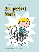 Een perfect kind? | Michaël Escoffier ; Matthieu Maudet | 9789026144738