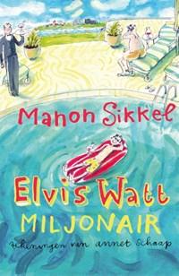 Elvis Watt, miljonair | Sikkel Manon |