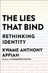 The Lies That Bind | Kwame Anthony Appiah | 9781631493836