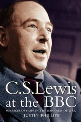 C. S. Lewis at the BBC | Justin Phillips |