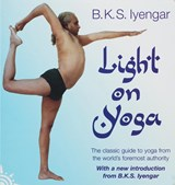 Light on yoga : the definitive guide to yoga practice | B K S Iyengar |