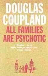 All Families Are Psychotic | Douglas Coupland |