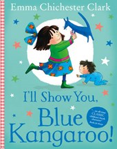 I'll Show You, Blue Kangaroo | Emma Chichester Clark |