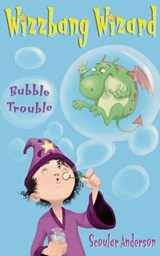 Bubble Trouble (Wizzbang Wizard, Book 2) | Scoular Anderson |