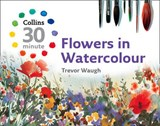 Collins 30 Minute Flowers in Watercolour | Trevor Waugh |