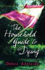 Household Guide to Dying | Debra Adelaide |